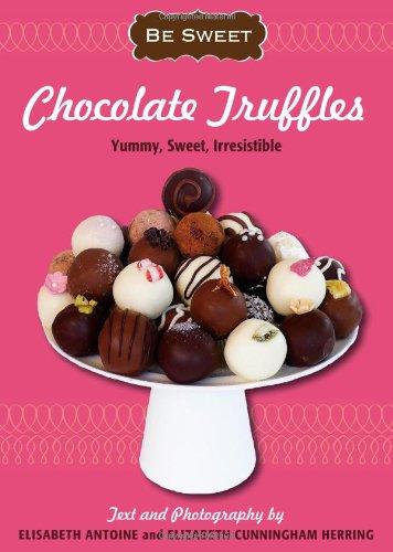 Be Sweet: Chocolate Truffles: Yummy, Sweet, Irresistible (Be Sweet (Sellers))