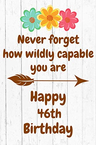 Never Forget How Wildly Capable You Are Happy 46th Birthday: Cute Encouragement 46th Birthday Card Quote Pun Journal / Notebook / Diary / Greetings / ... Birthday Book (6 x 9 - 110 Blank Lined Pages)