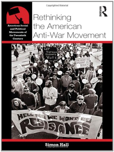 Rethinking the American Anti-War Movement (American Social and Political Movements of the 20th Century) by Routledge