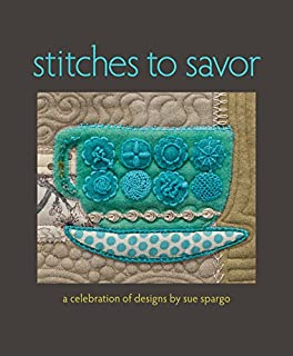 Book Cover: Stitches to Savor: A Celebration of Designs by Sue Spargo