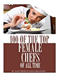 100 of the Top Female Chefs of All Time, Alex Trost and Vadim Kravetsky, 1493566067