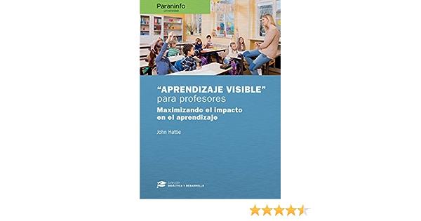 Aprendizaje visible para profesores. Colección: Didáctica y Desarrollo Educación: Amazon.es: HATTIE , JOHN: Libros