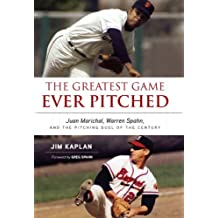 The Greatest Game Ever Pitched: Juan Marichal, Warren Spahn and the Pitching Duel of the Century