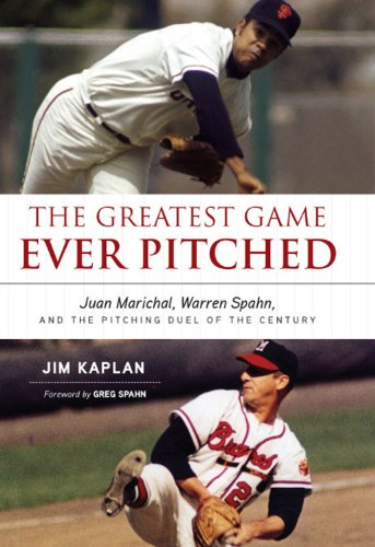 The Greatest Game Ever Pitched: Juan Marichal, Warren Spahn and the Pitching Duel of the Century cover
