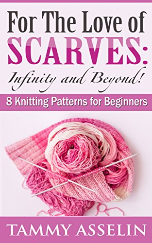 For The Love of Scarves:  Infinity and Beyond!: 8 Knitting Patterns for Beginners