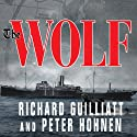The Wolf: How One German Raider Terrorized the Allies in the Most Epic Voyage of WWI Audiobook by Richard Guilliatt, Peter Hohnen Narrated by Michael Page