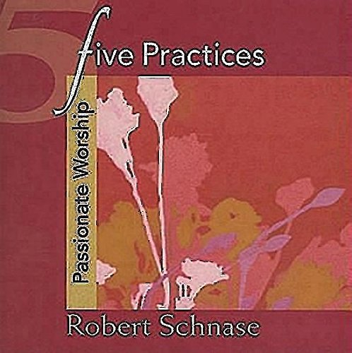 Five Practices - Passionate Worship (Five Practices of Fruitful Congregations Program Resources) by Robert Schnase (2008-08-01)