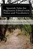 Spanish Tales for Beginners Edited with Notes and Vocabulary, Elijah Clarence Hills, 1499538162