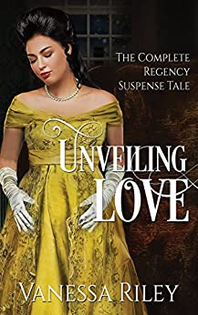 Unveiling Love: Regency Romance: Complete Edition - All Four Episodes by [Riley, Vanessa]