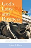 God's Laws and Business, Joanne P. Horne, 1449748937