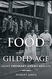 Book Cover: Food in the Gilded Age: What Ordinary Americans Ate