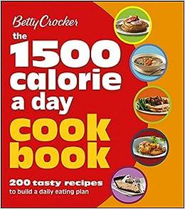 Betty Crocker 1500 Calorie a Day Cookbook: 200 Tasty Recipes to Build a  Daily Eating Plan (Betty Crocker Cooking): Betty Crocker: 9781118344347:  Amazon.com: ...