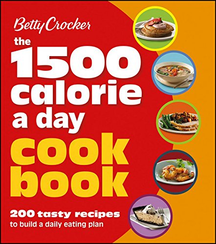 Betty Crocker 1500 Calorie a Day Cookbook: 200 Tasty Recipes to Build a Daily Eating Plan (Betty Crocker Cooking) by Betty Crocker