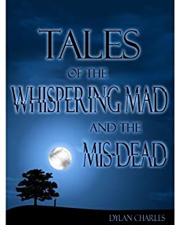 Tales of the Whispering Mad and the Mis-Dead by [Charles, Dylan]