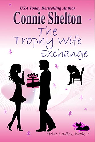 The Trophy Wife Exchange: Heist Ladies, Book 2 (Heist Ladies Caper Mysteries)