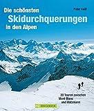 Die schönsten Skidurchquerungen in den Alpen: 30 Touren zwischen Mont Blanc und Watzmann
