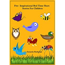 Five Inspirational Bed Time Short Stories For Children