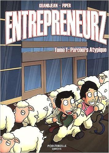 Entrepreneurz Tome 1 Parcours Atypique