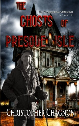 The Ghosts of Presque Isle (The Chandlerville Chronicles) (Volume 2)
