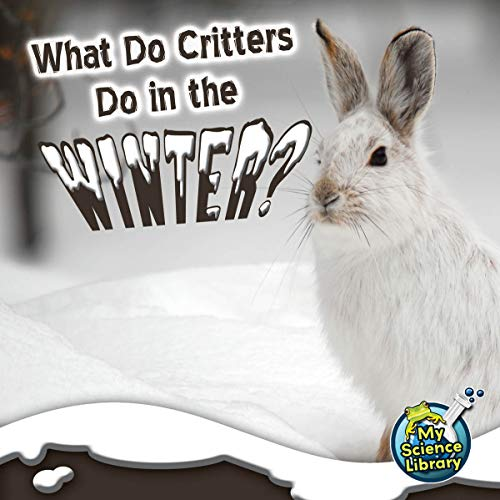What Do Critters Do In The Winter? (My Science Library)