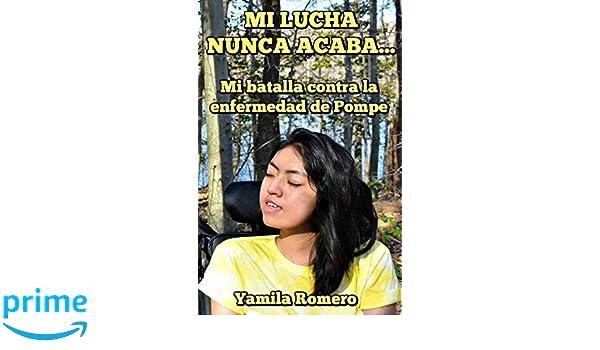 Mi lucha nunca acaba...: Mi batalla contra la enfermedad de Pompe (Spanish Edition): Yamila Romero, Martín Balarezo García: 9781717323880: Amazon.com: Books