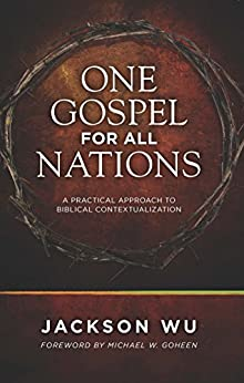 One Gospel for All Nations: A Practical Approach to Biblical Contextualization by [Wu, Jackson]
