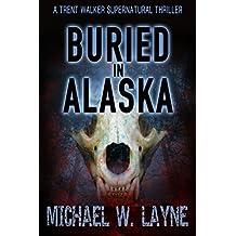 Buried in Alaska (A Trent Walker Supernatural Thriller Book 3)