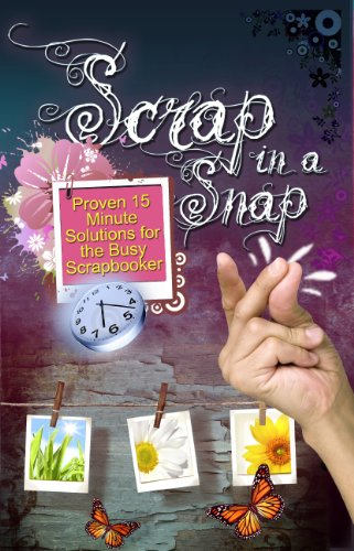 (Scrap in a Snap: Proven 15 Minute Solutions for the Busy Scrapbooker)