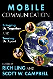 Mobile Communication : Bringing Us Together and Tearing Us Apart, , 1412818613