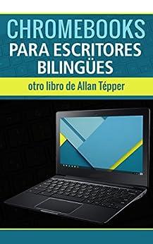 Chromebooks para escritores bilingües (Spanish Edition) by [Tépper, Allan]