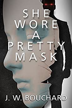 She Wore A Pretty Mask: A Supernatural Mystery Thriller (Supernatural Serial Killers Book 1) by [Bouchard, J.W.]