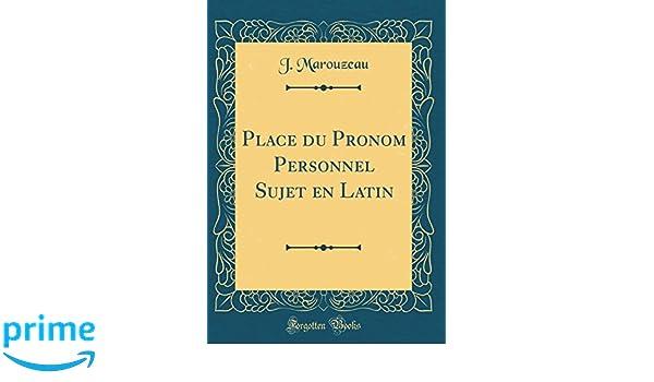 Place du Pronom Personnel Sujet en Latin (Classic Reprint) (French Edition): J. Marouzeau: 9780331625141: Amazon.com: Books