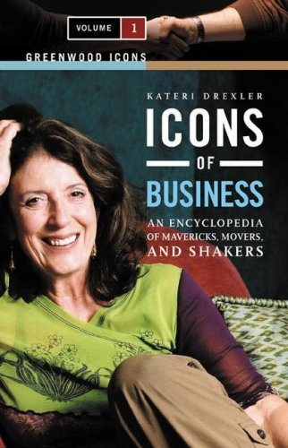 Icons of Business: An Encyclopedia of Mavericks, Movers, and Shakers, Volume 1 (Greenwood Icons)