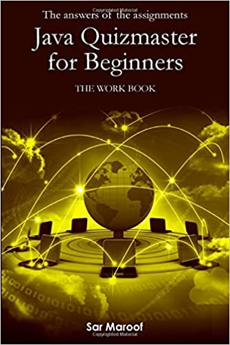 the answers of the assignments of java quizmaster for beginners  the answers of the assignments of java quizmaster for beginners the work book volume 2 sar maroof 9781975782054 com books