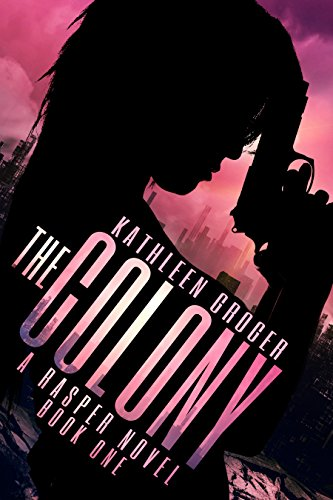 The Colony (Rasper Book 1) by [Groger, Kathleen]