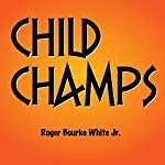 Child Champs: Babymaking in the Year 2112 | Roger Bourke White Jr.
