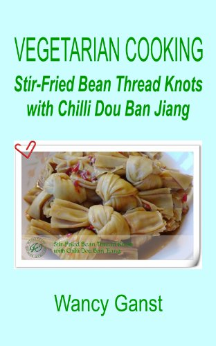 Vegetarian Cooking: Stir-Fried Bean Thread Knots with Chilli Dou Ban Jiang (Vegetarian Cooking - Vegetables and Fruits Book (Cooking Bean Thread)