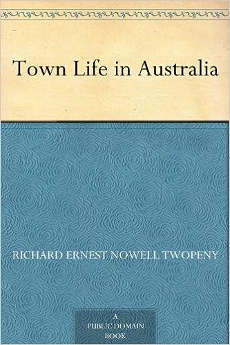 Téléchargement gratuit d'informations sur la recherche de livresTown Life in Australia ePub by Richard Ernest Nowell Twopeny