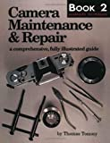 Camera Maintenance & Repair, Book 2: Advanced Techniques: A Comprehensive, Fully Illustrated Guide (Bk. 2)