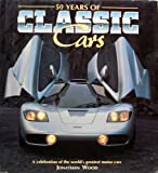 50 Years of Classic Cars, Jonathan Wood, 0517140535