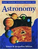 The Young Oxford Book of Astronomy, Simon Mitton and Jacqueline Mitton, 0195214455