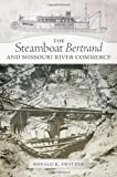 The Steamboat Bertrand and Missouri River Commerce, Ronald R. Switzer, 0870624261
