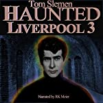 Haunted Liverpool 3 | Tom Slemen