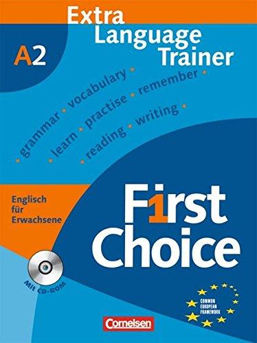 First Choice Englisch für Erwachsene. Mit CD-ROM. Extra Language Trainer: Europäischer Referenzrahmen: A2