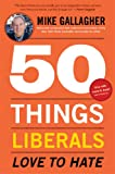 50 Things Liberals Love to Hate, Mike Gallagher, 1451679262