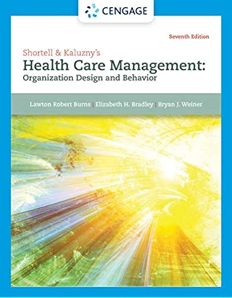 Shortell Kaluzny S Health Care Management Organization Design And Behavior 9781305951174 Medicine Health Science Books Amazon Com