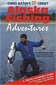 Chris Batin's 20 Great Alaska Fishing Adventures