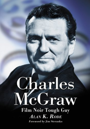 Charles McGraw: Biography of a Blur Noir Tough Guy