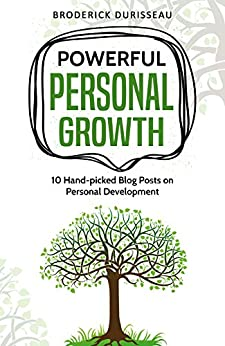 Powerful Personal Growth: 10 Hand-Picked Blog Posts on Personal Development by [Durisseau, Broderick]