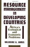 Resource Management in Developing Countries, Valentine U. James, 0897892275